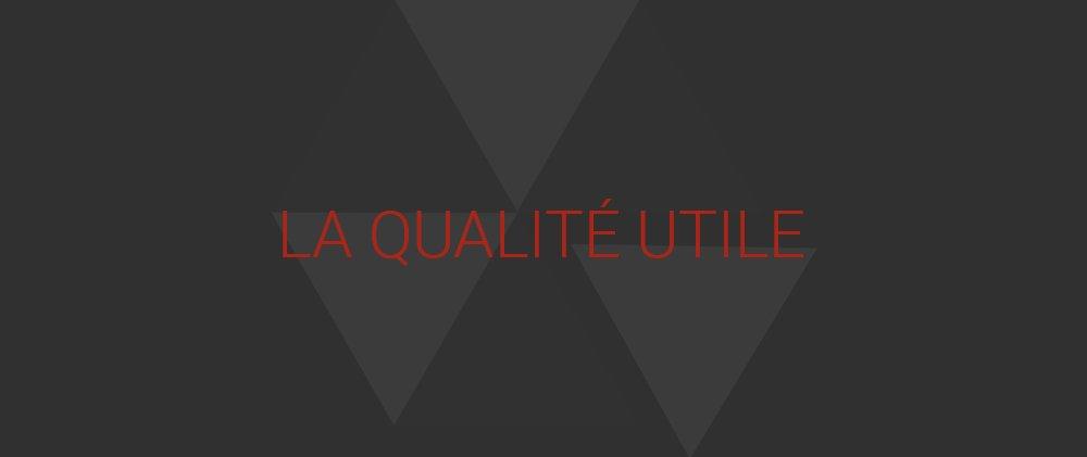 La qualité utile